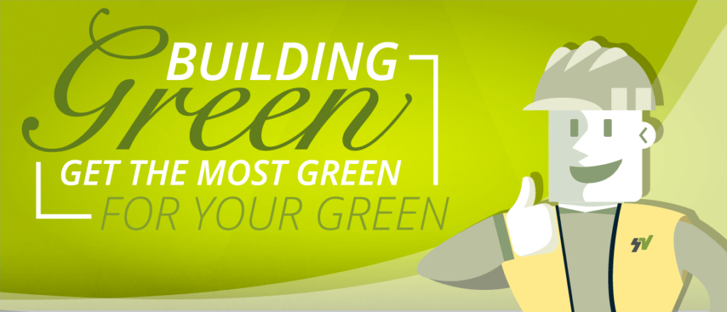 Building Green, Get the Most Green for your Green